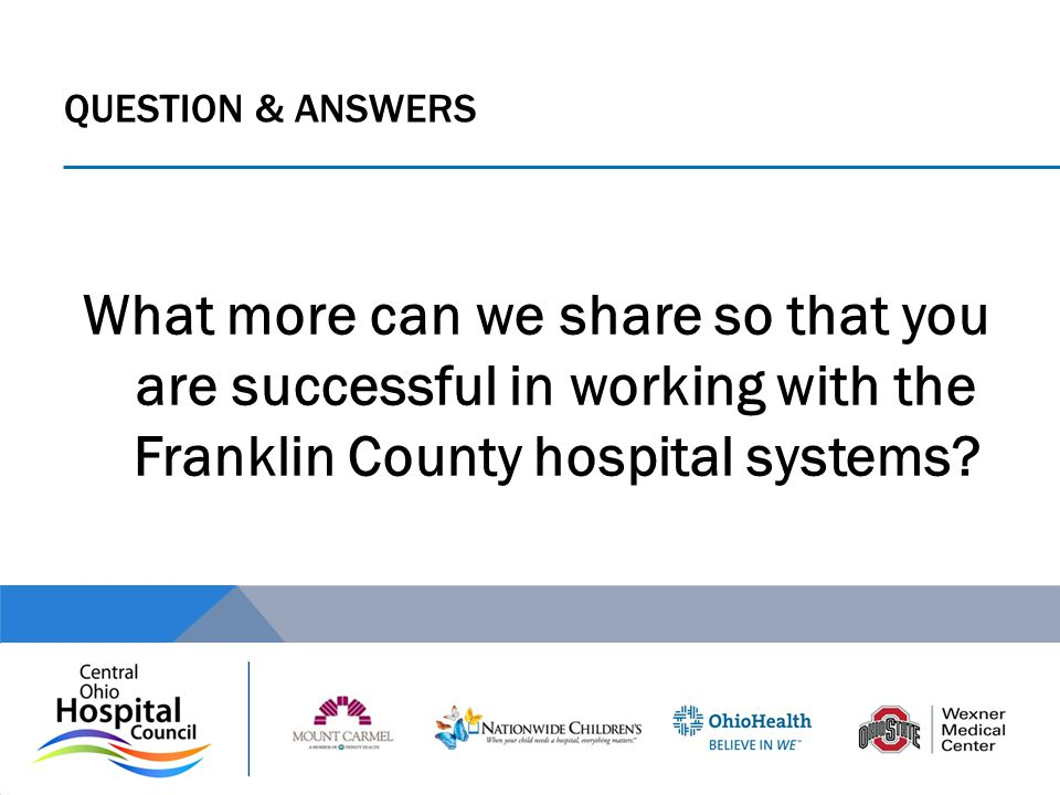 Question & answers What more can we share so that you are successful in working with the Franklin County hospital systems