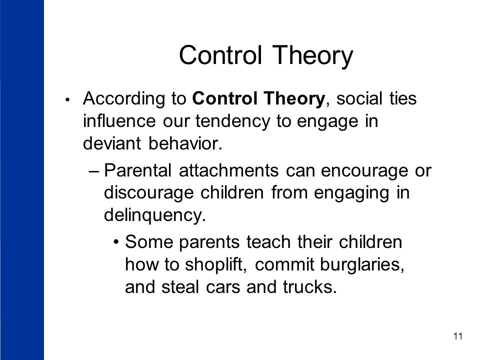 Control Theory According to Control Theory, social ties influence our tendency to engage in deviant behavior.