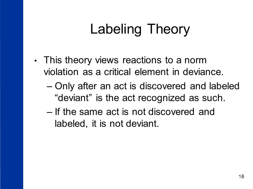 Labeling Theory This theory views reactions to a norm violation as a critical element in deviance.