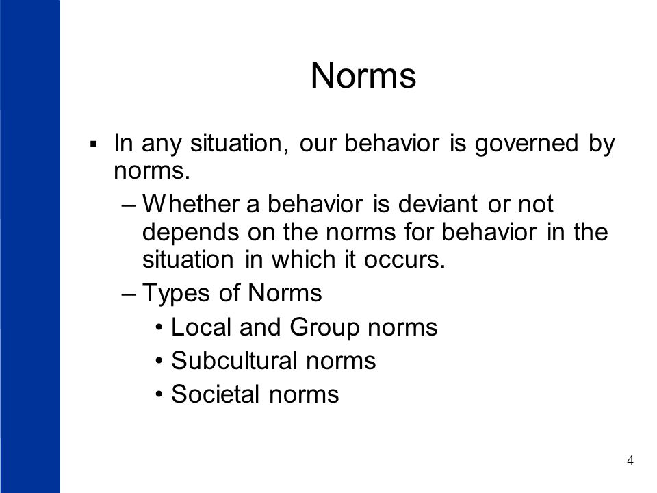Norms In any situation, our behavior is governed by norms.