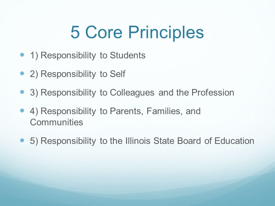 5 Core Principles 1) Responsibility to Students