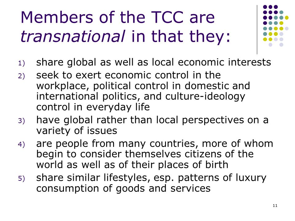 Members of the TCC are transnational in that they: