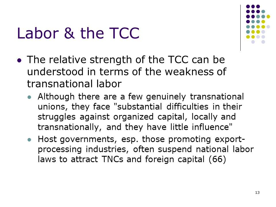 Labor & the TCC The relative strength of the TCC can be understood in terms of the weakness of transnational labor.