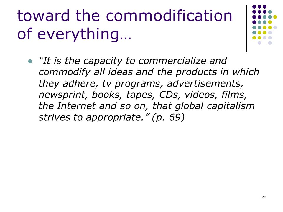 toward the commodification of everything…