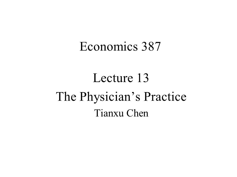 Lecture 13 The Physician's Practice Tianxu Chen