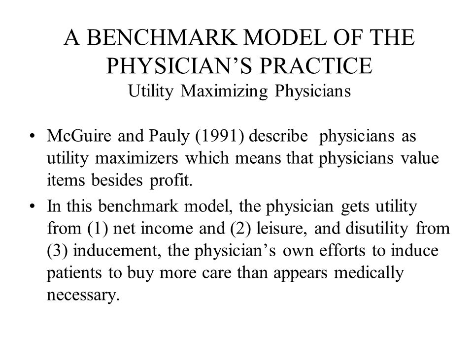 A BENCHMARK MODEL OF THE PHYSICIAN'S PRACTICE Utility Maximizing Physicians
