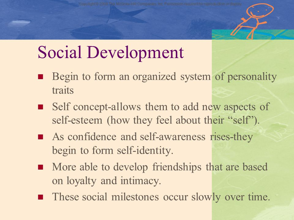 Social Development Begin to form an organized system of personality traits.