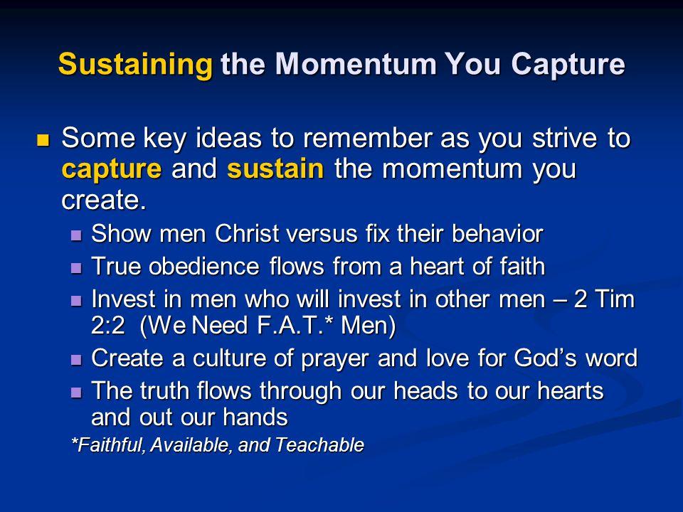 Sustaining the Momentum You Capture