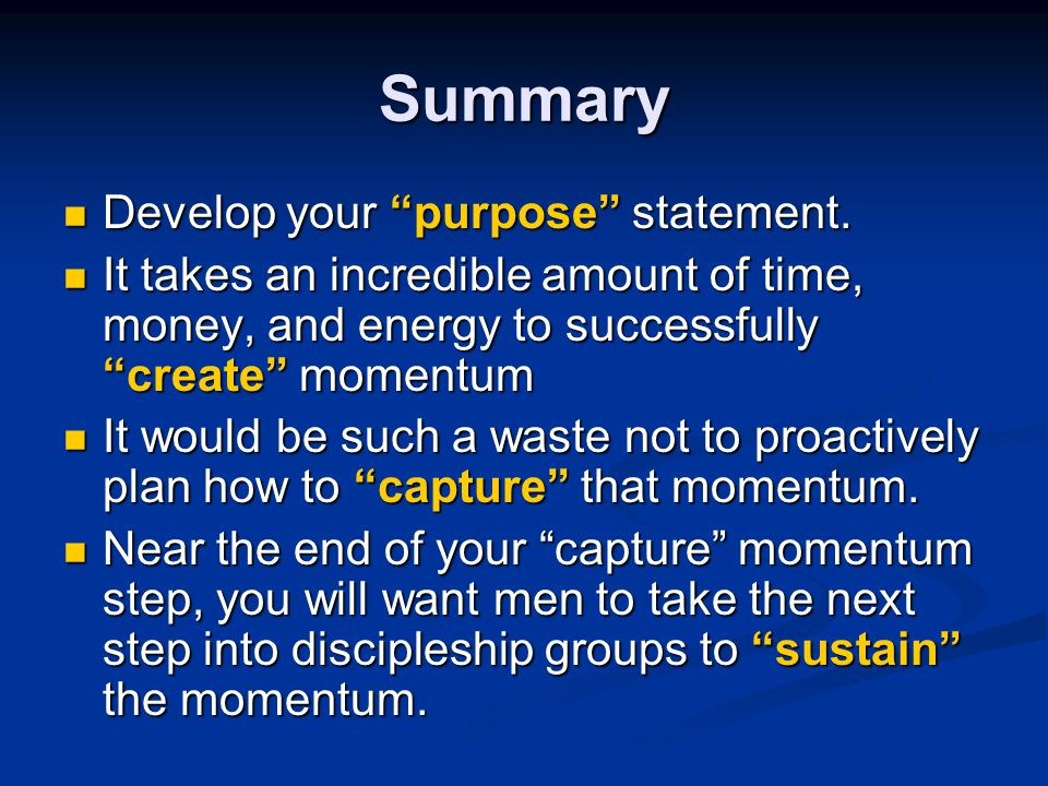 Summary Develop your purpose statement.