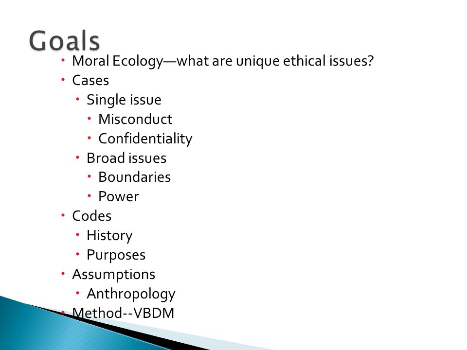 Goals Moral Ecology—what are unique ethical issues Cases Single issue