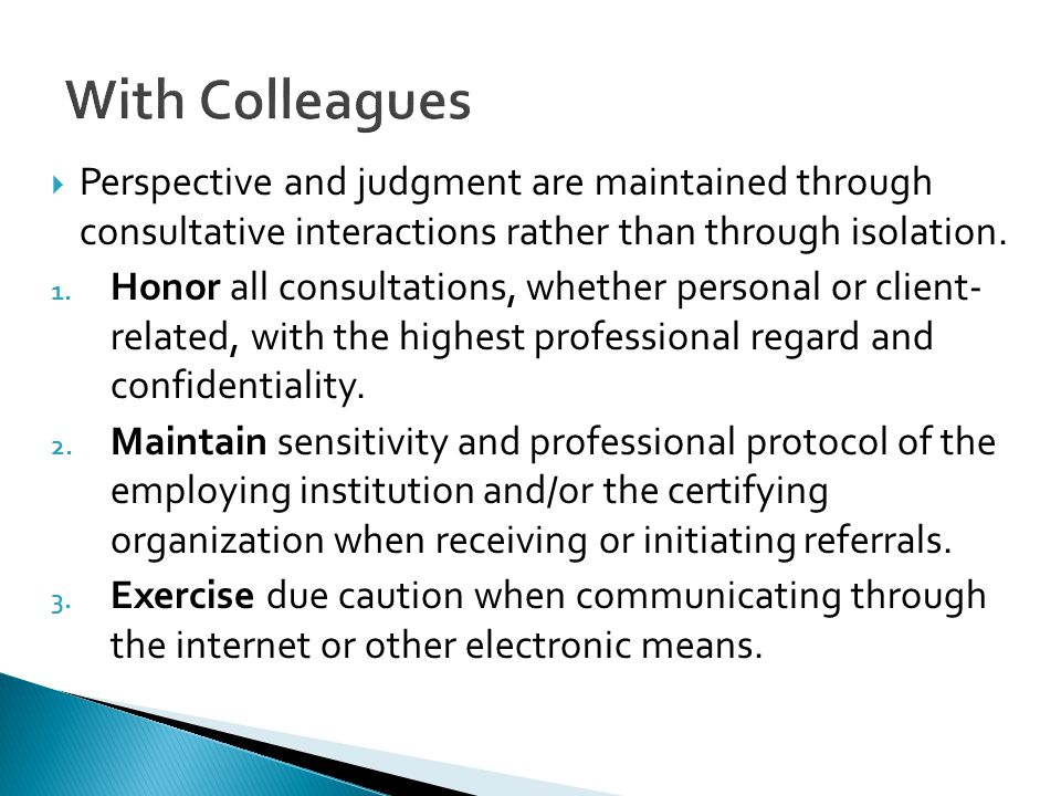 With Colleagues Perspective and judgment are maintained through consultative interactions rather than through isolation.