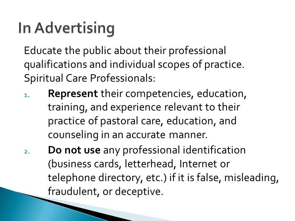 In Advertising Educate the public about their professional qualifications and individual scopes of practice. Spiritual Care Professionals: