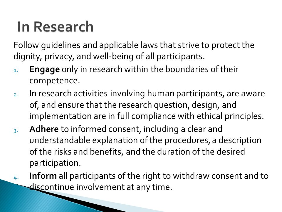 In Research Follow guidelines and applicable laws that strive to protect the dignity, privacy, and well-being of all participants.