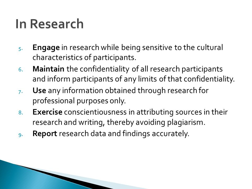 In Research Engage in research while being sensitive to the cultural characteristics of participants.