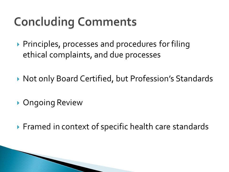 Concluding Comments Principles, processes and procedures for filing ethical complaints, and due processes.