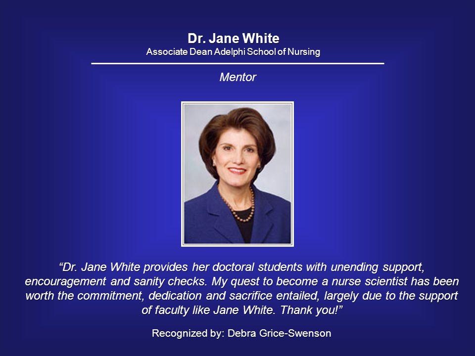 Dr. Jane White Associate Dean Adelphi School of Nursing. Mentor.