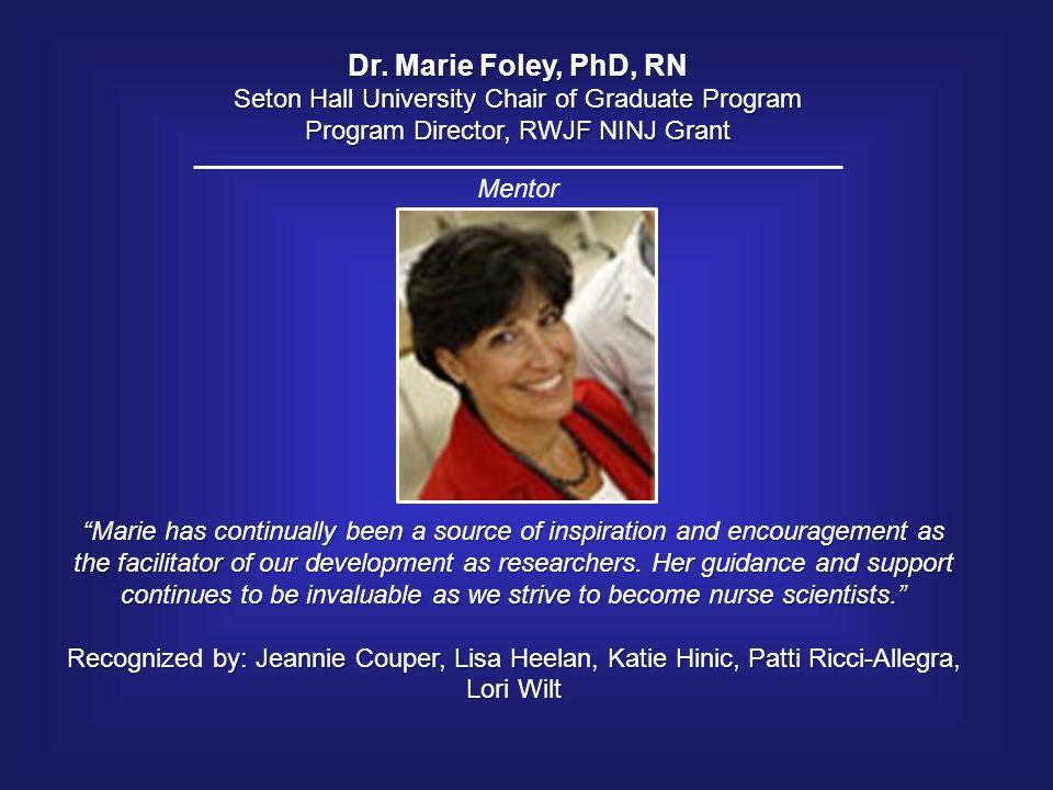 Dr. Marie Foley, PhD, RN Seton Hall University Chair of Graduate Program. Program Director, RWJF NINJ Grant.