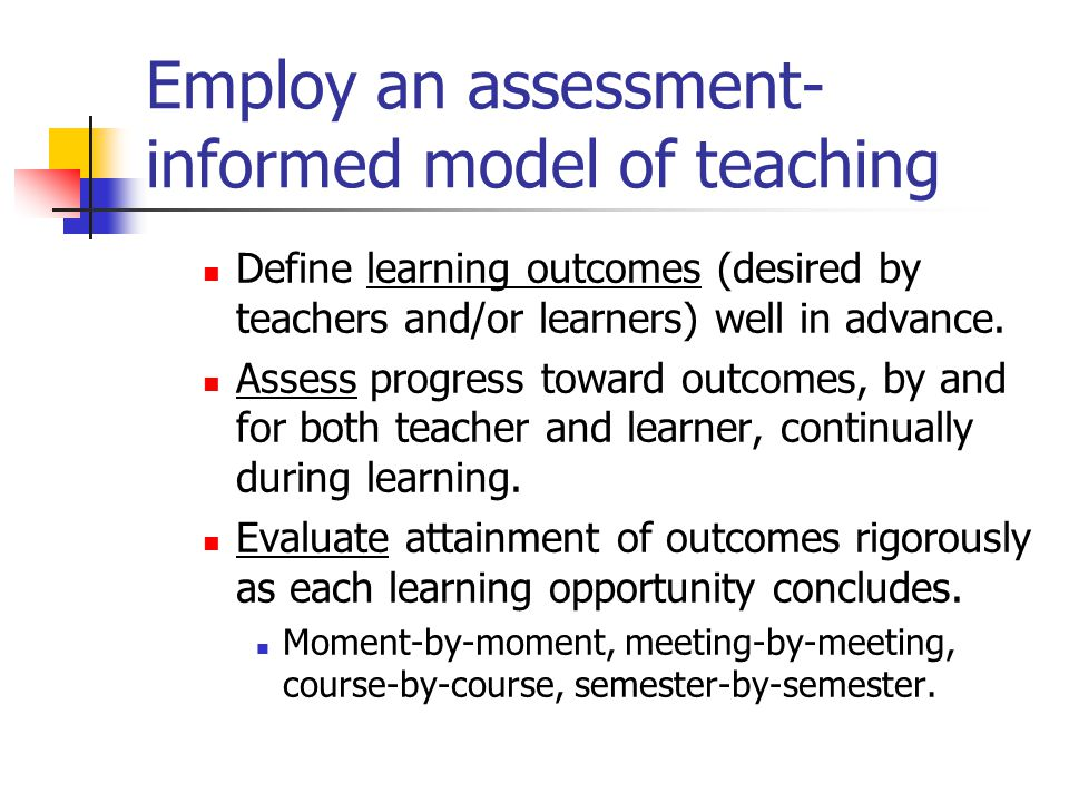 Employ an assessment-informed model of teaching
