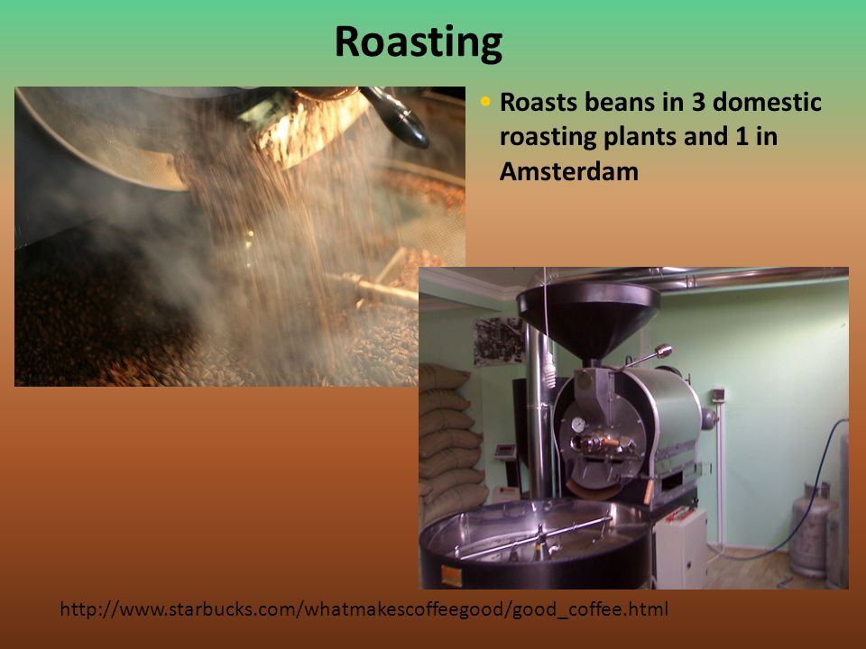 Roasting Roasts beans in 3 domestic roasting plants and 1 in Amsterdam