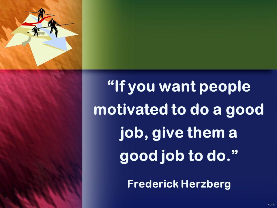 If you want people motivated to do a good job, give them a good job to do.