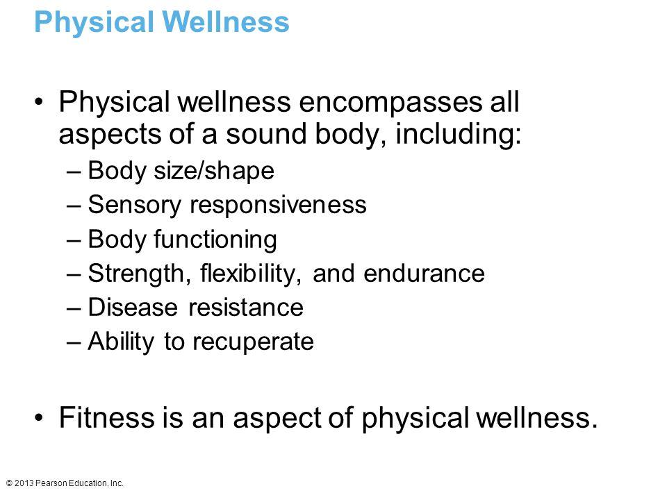 Physical wellness encompasses all aspects of a sound body, including: