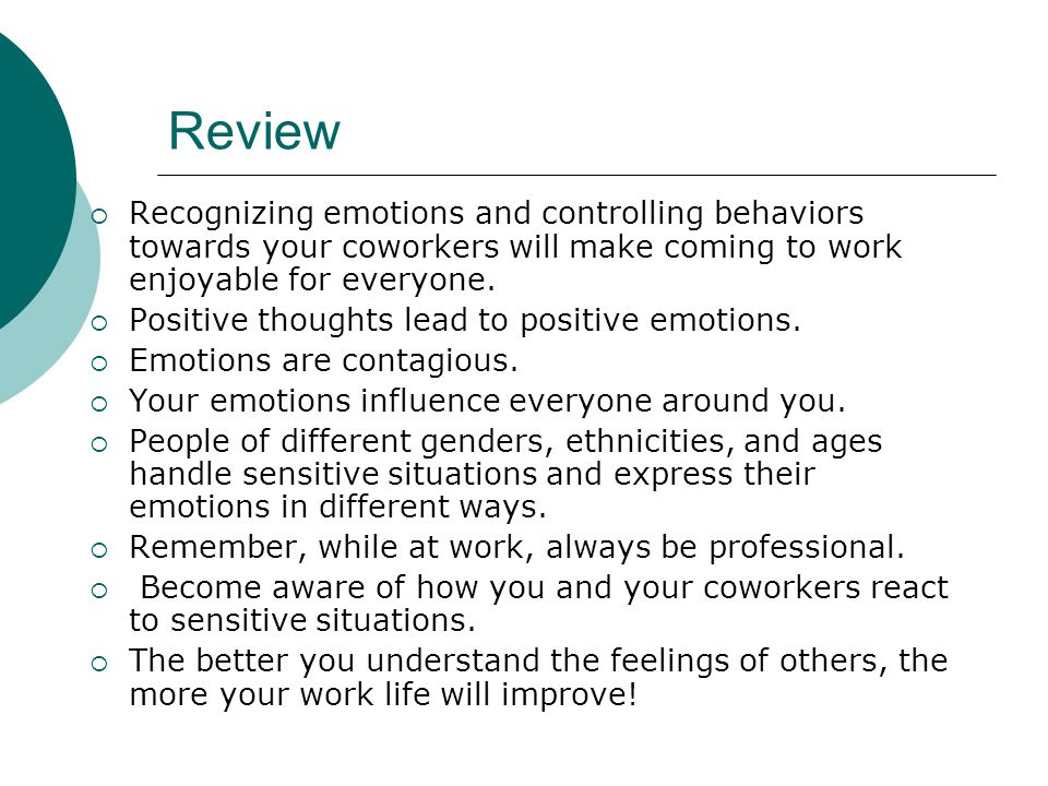 Review Recognizing emotions and controlling behaviors towards your coworkers will make coming to work enjoyable for everyone.