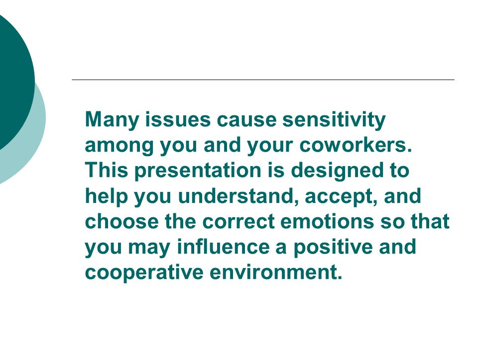 Many issues cause sensitivity among you and your coworkers