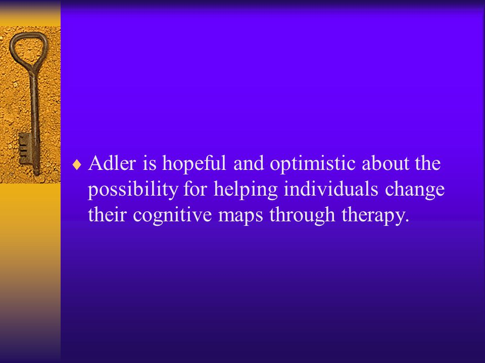 Adler is hopeful and optimistic about the possibility for helping individuals change their cognitive maps through therapy.