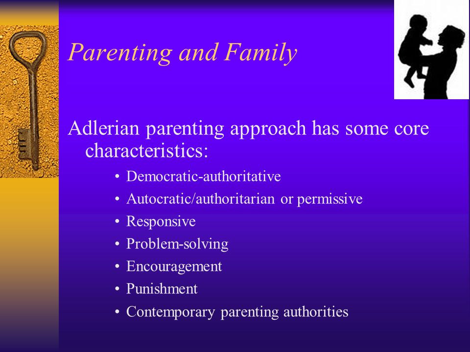 Parenting and Family Adlerian parenting approach has some core characteristics: Democratic-authoritative.