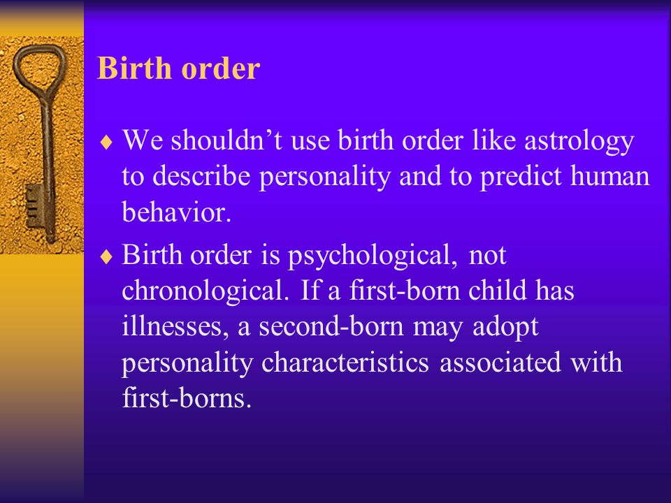 Birth order We shouldn't use birth order like astrology to describe personality and to predict human behavior.