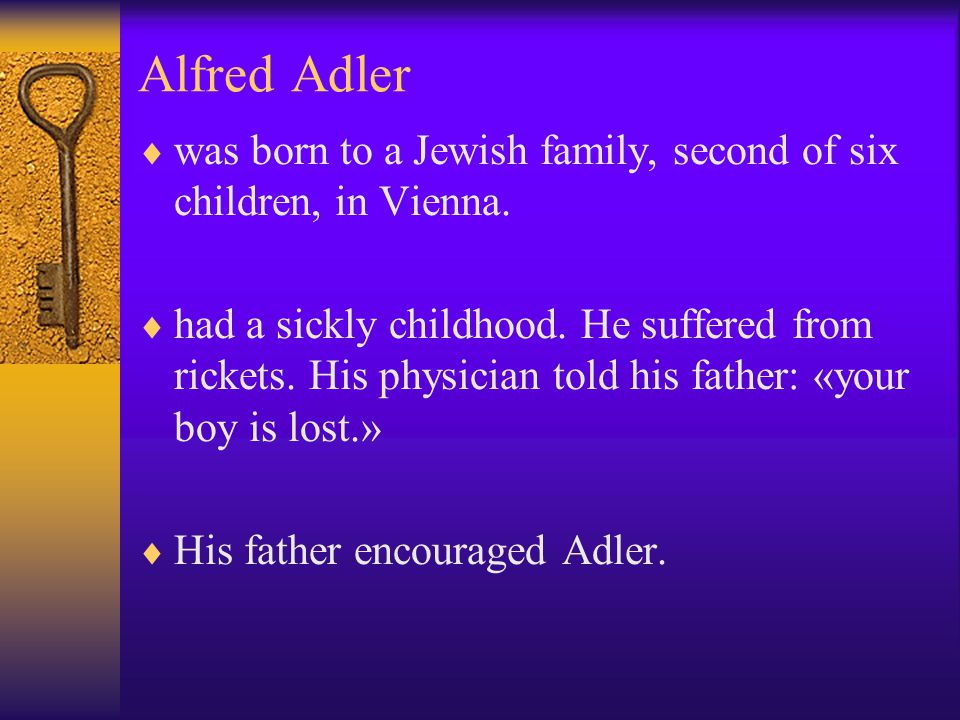 Alfred Adler was born to a Jewish family, second of six children, in Vienna.