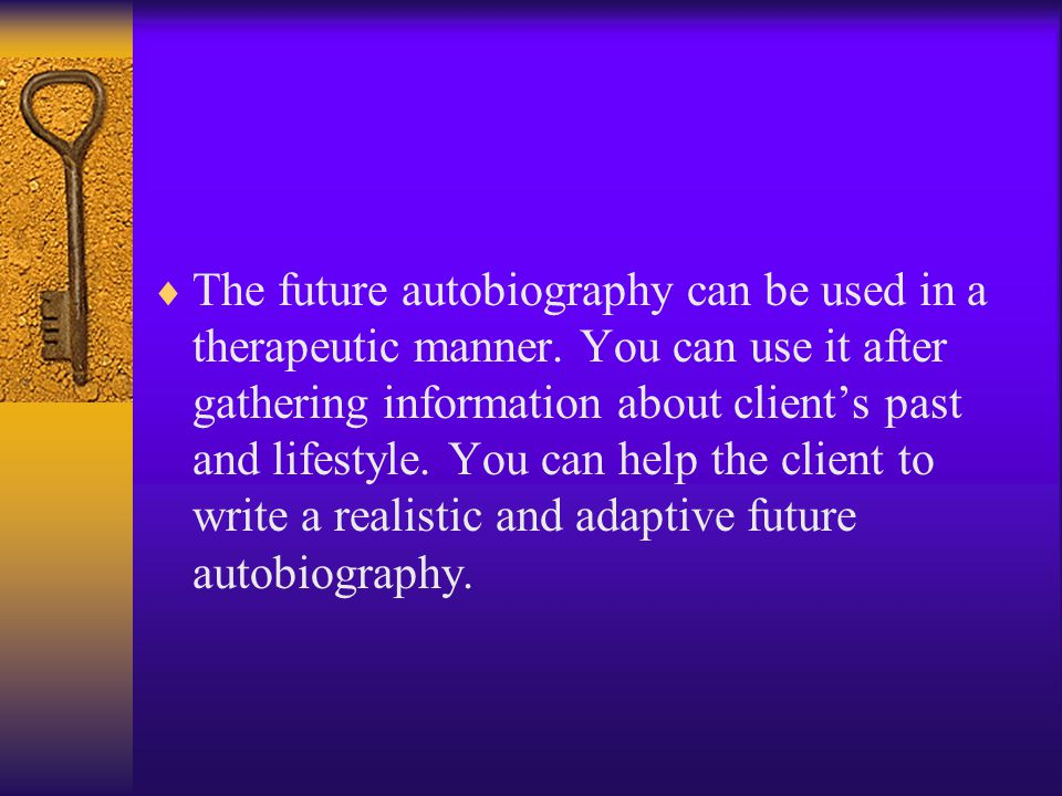 The future autobiography can be used in a therapeutic manner