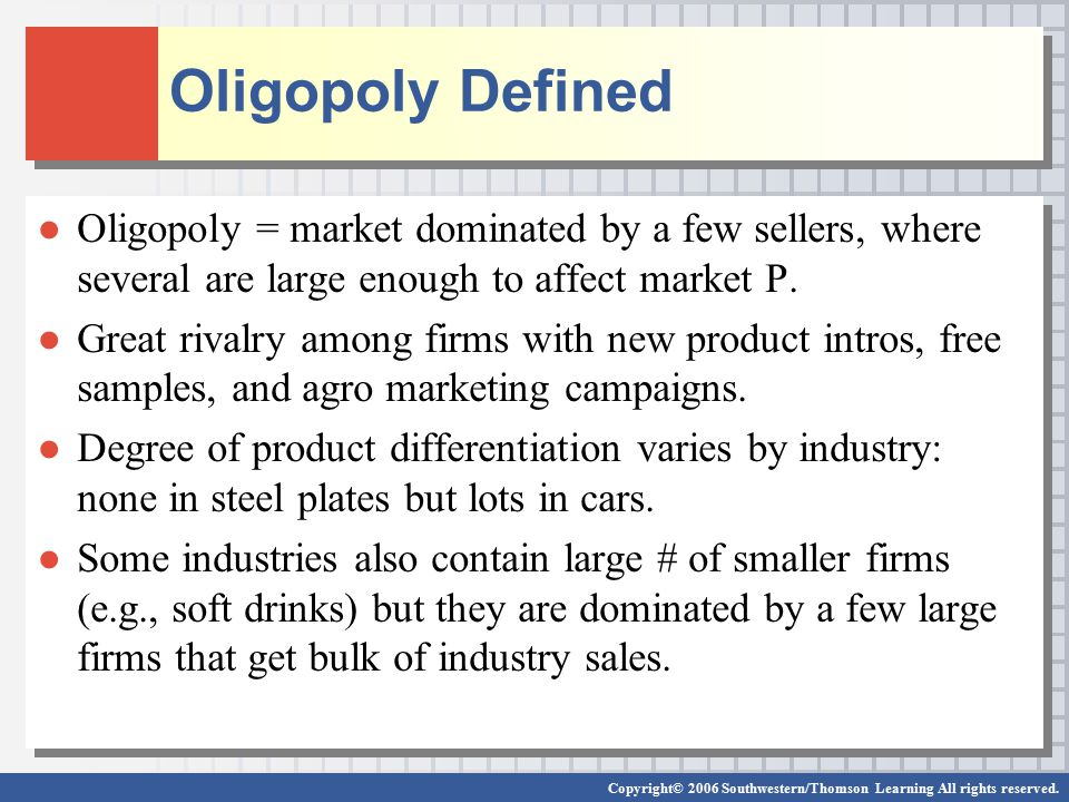 Oligopoly Defined Oligopoly = market dominated by a few sellers, where several are large enough to affect market P.