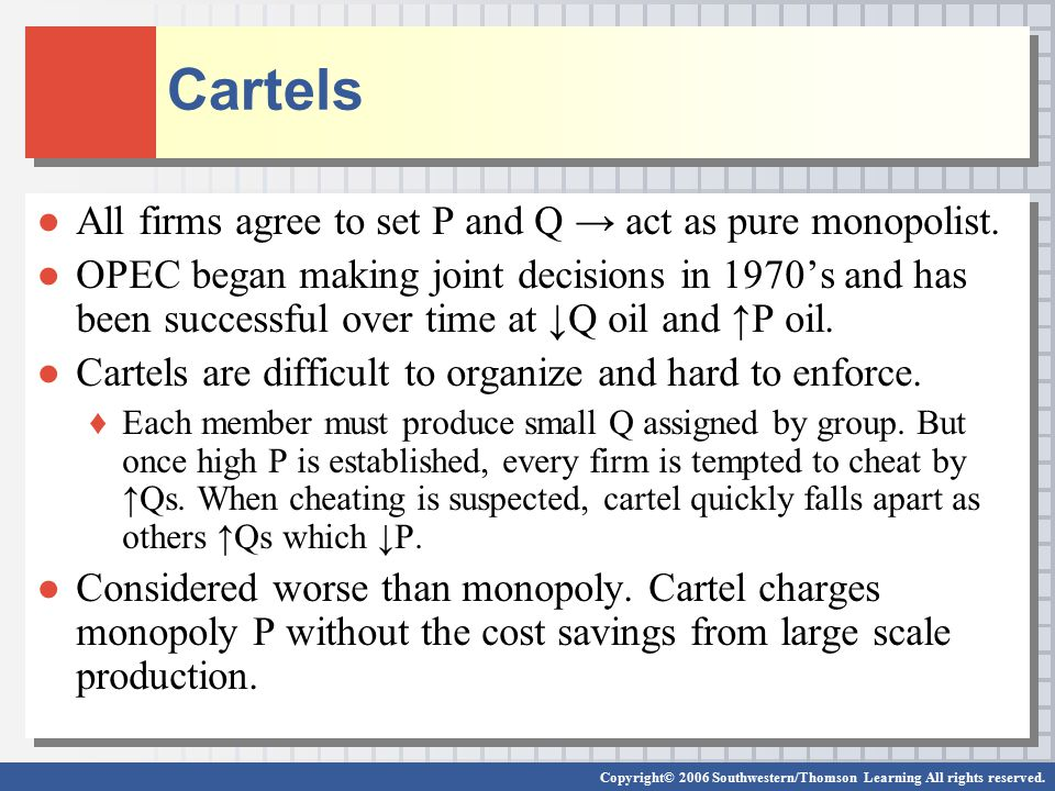Cartels All firms agree to set P and Q → act as pure monopolist.