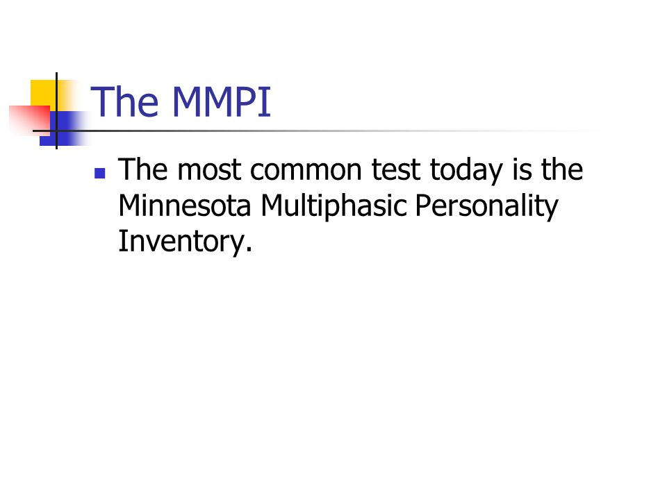 The MMPI The most common test today is the Minnesota Multiphasic Personality Inventory.