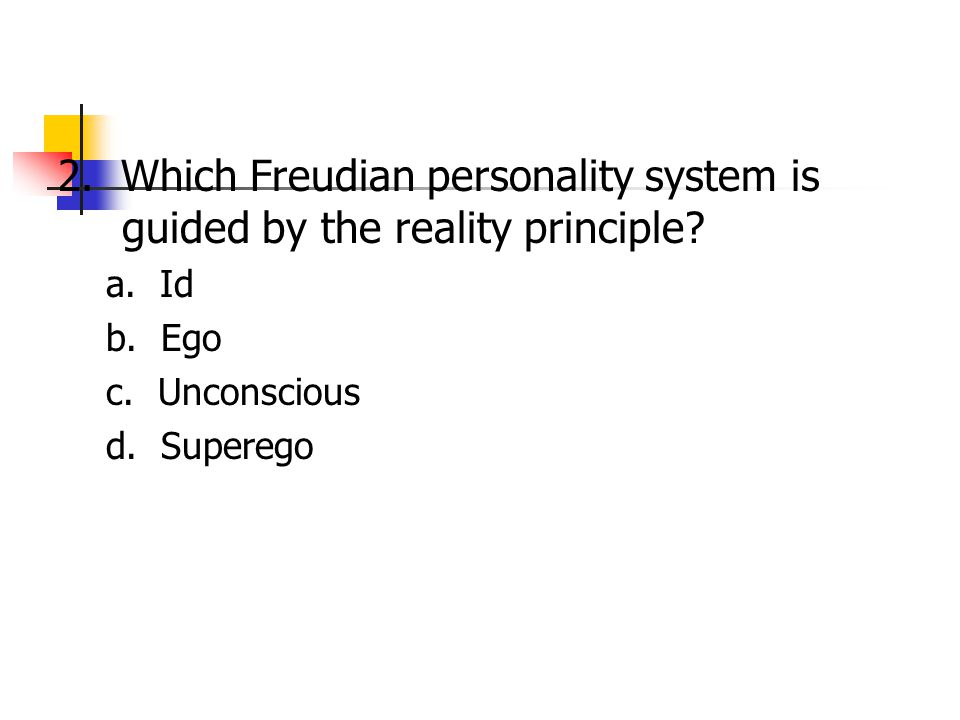 2. Which Freudian personality system is guided by the reality principle