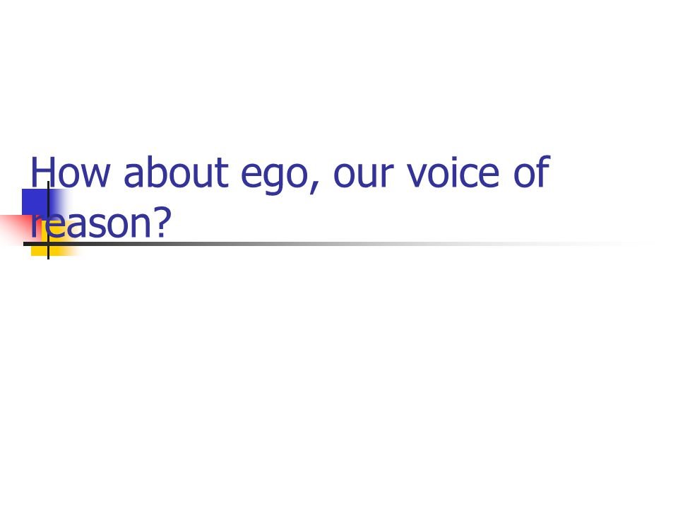 How about ego, our voice of reason