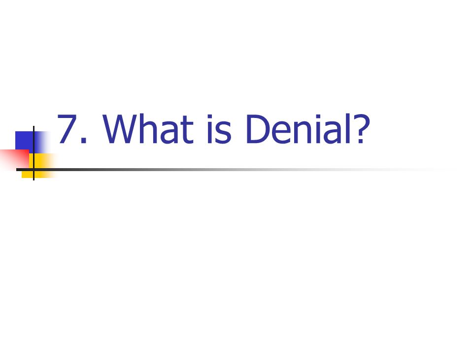 7. What is Denial