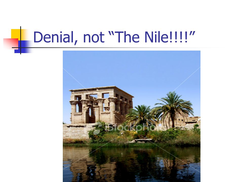Denial, not The Nile!!!!