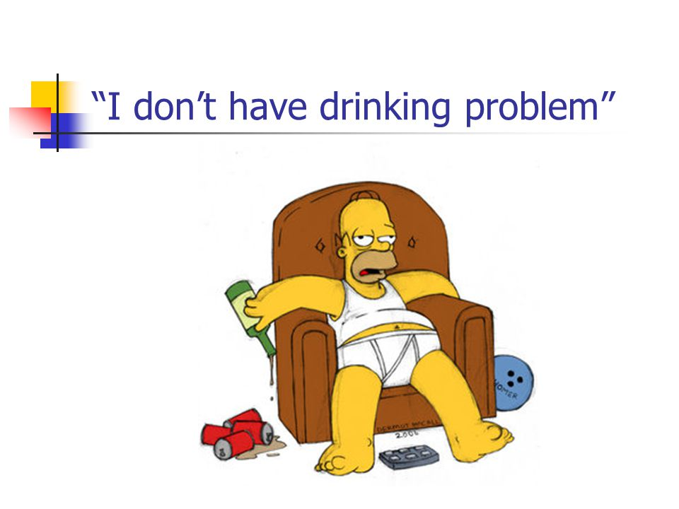 I don't have drinking problem