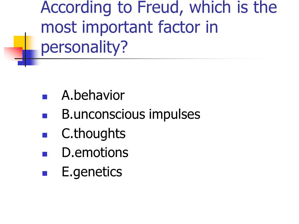 According to Freud, which is the most important factor in personality