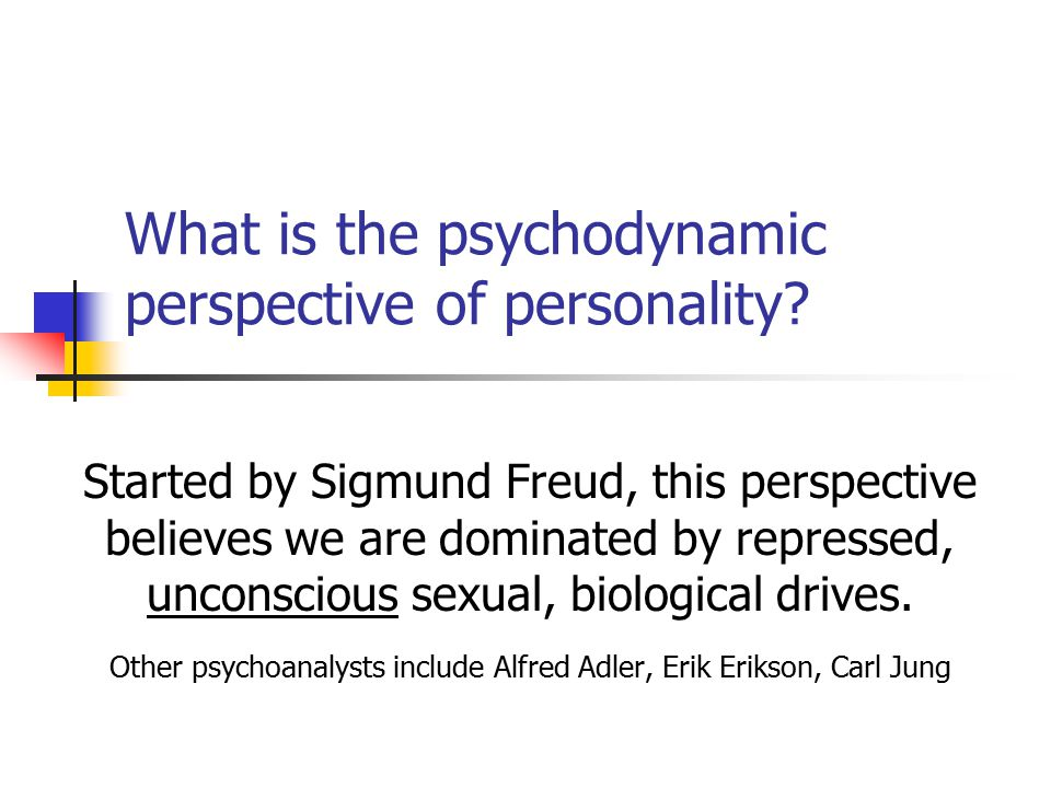What is the psychodynamic perspective of personality
