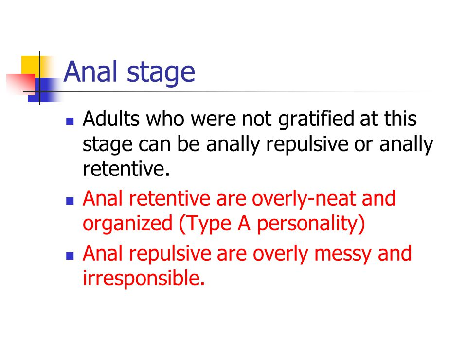 Anal stage Adults who were not gratified at this stage can be anally repulsive or anally retentive.
