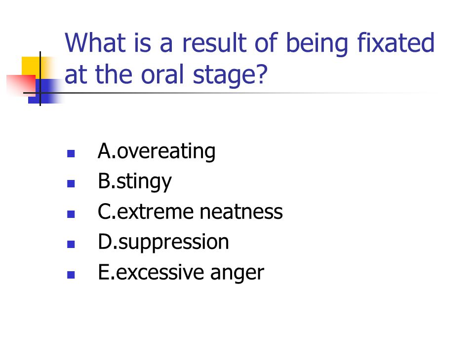 What is a result of being fixated at the oral stage