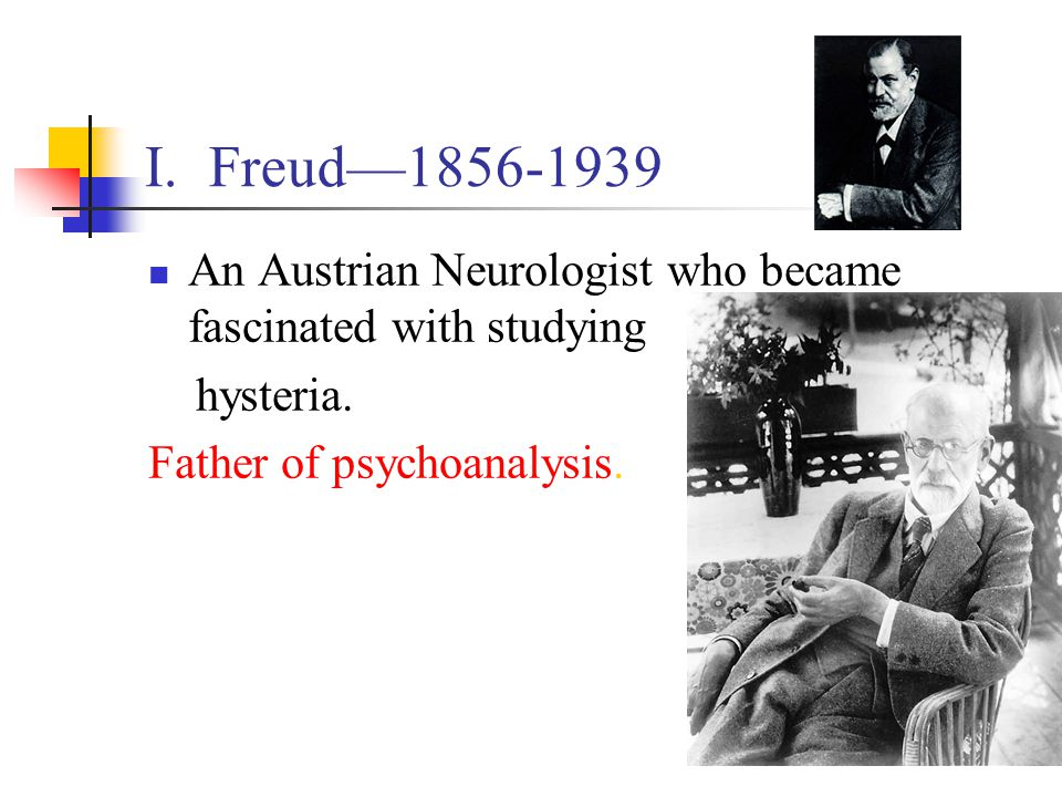 I. Freud—1856-1939 An Austrian Neurologist who became fascinated with studying.