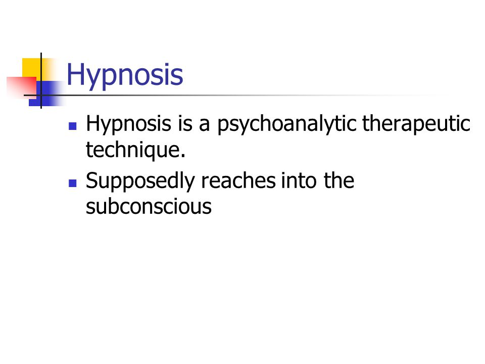 Hypnosis Hypnosis is a psychoanalytic therapeutic technique.