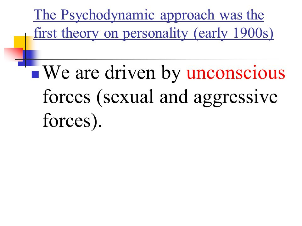 We are driven by unconscious forces (sexual and aggressive forces).