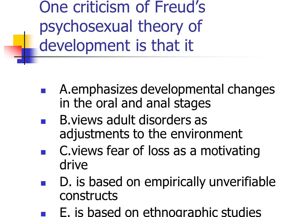 One criticism of Freud's psychosexual theory of development is that it