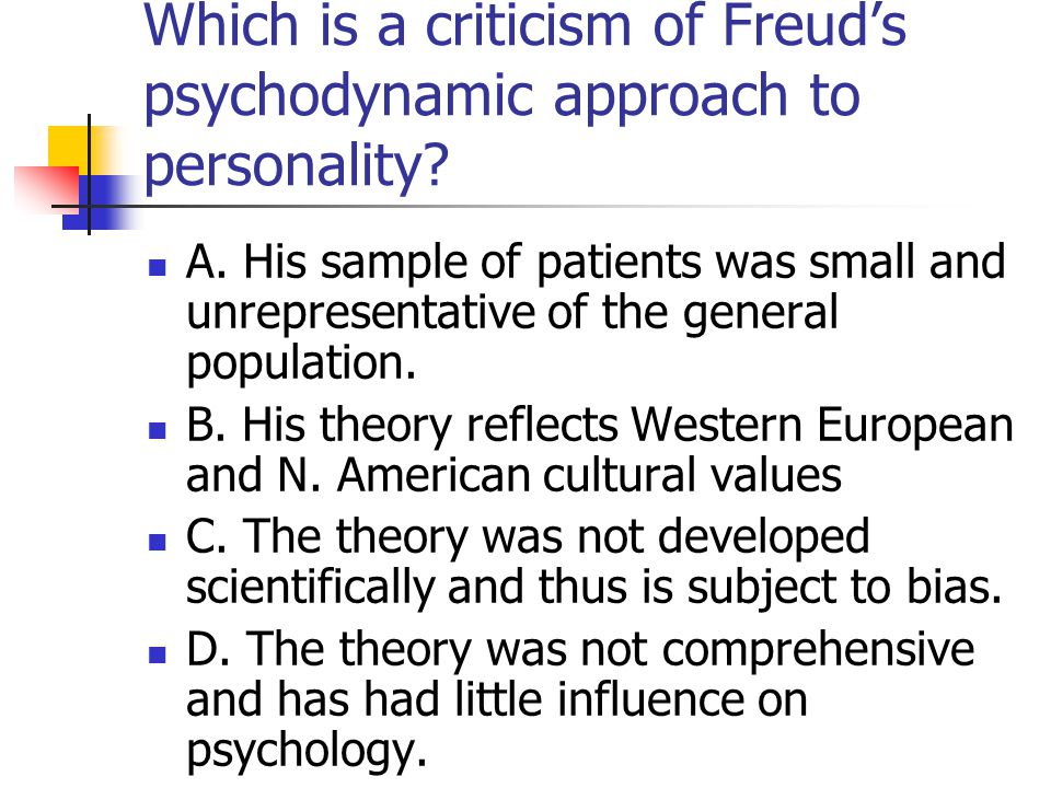 Which is a criticism of Freud's psychodynamic approach to personality