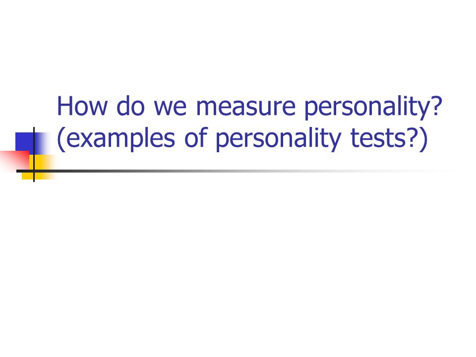 How do we measure personality (examples of personality tests )
